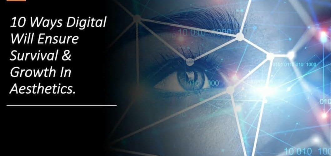 Free Webinar: 10 Ways Digital Will Ensure Your Survival & Growth in Aesthetics